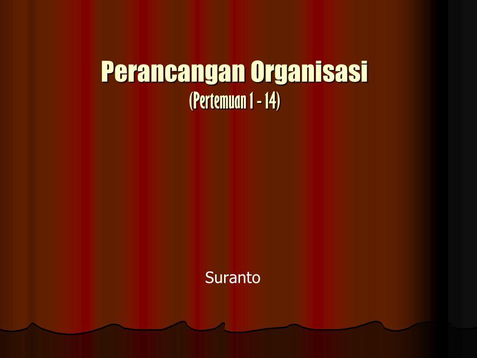 Perancangan Organisasi (Pertemuan 1 - 14) Suranto