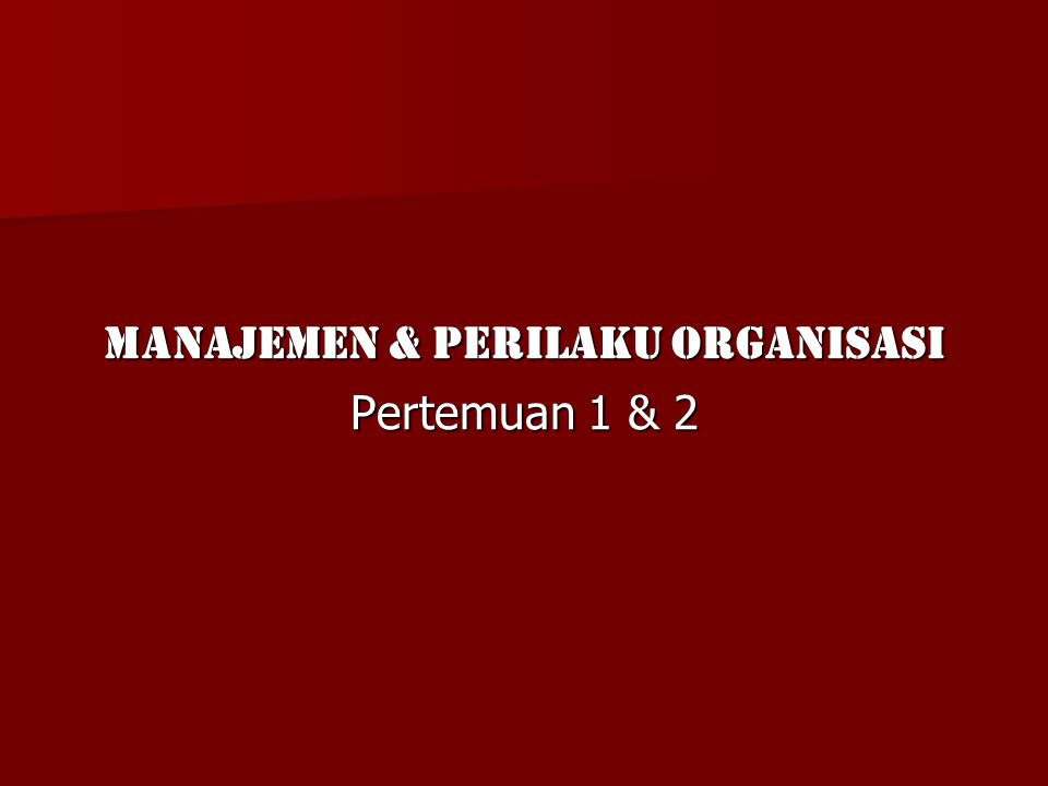 Manajemen & Perilaku Organisasi Pertemuan 1 & 2
