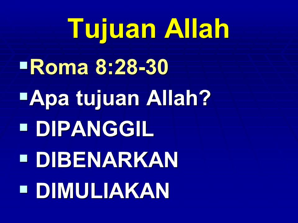Tujuan Allah  Roma 8:28-30  Apa tujuan Allah?  DIPANGGIL  DIBENARKAN  DIMULIAKAN