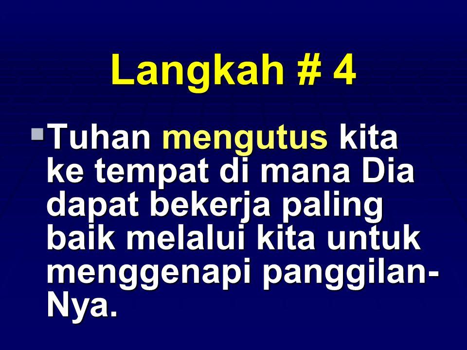 Langkah # 4  Tuhan mengutus kita ke tempat di mana Dia dapat bekerja paling baik melalui kita untuk menggenapi panggilan- Nya.