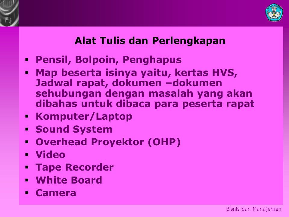 Bisnis dan Manajemen Alat Tulis dan Perlengkapan  Pensil, Bolpoin, Penghapus  Map beserta isinya yaitu, kertas HVS, Jadwal rapat, dokumen –dokumen sehubungan dengan masalah yang akan dibahas untuk dibaca para peserta rapat  Komputer/Laptop  Sound System  Overhead Proyektor (OHP)  Video  Tape Recorder  White Board  Camera