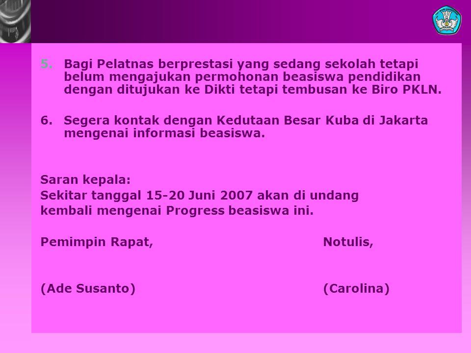 5.Bagi Pelatnas berprestasi yang sedang sekolah tetapi belum mengajukan permohonan beasiswa pendidikan dengan ditujukan ke Dikti tetapi tembusan ke Biro PKLN.