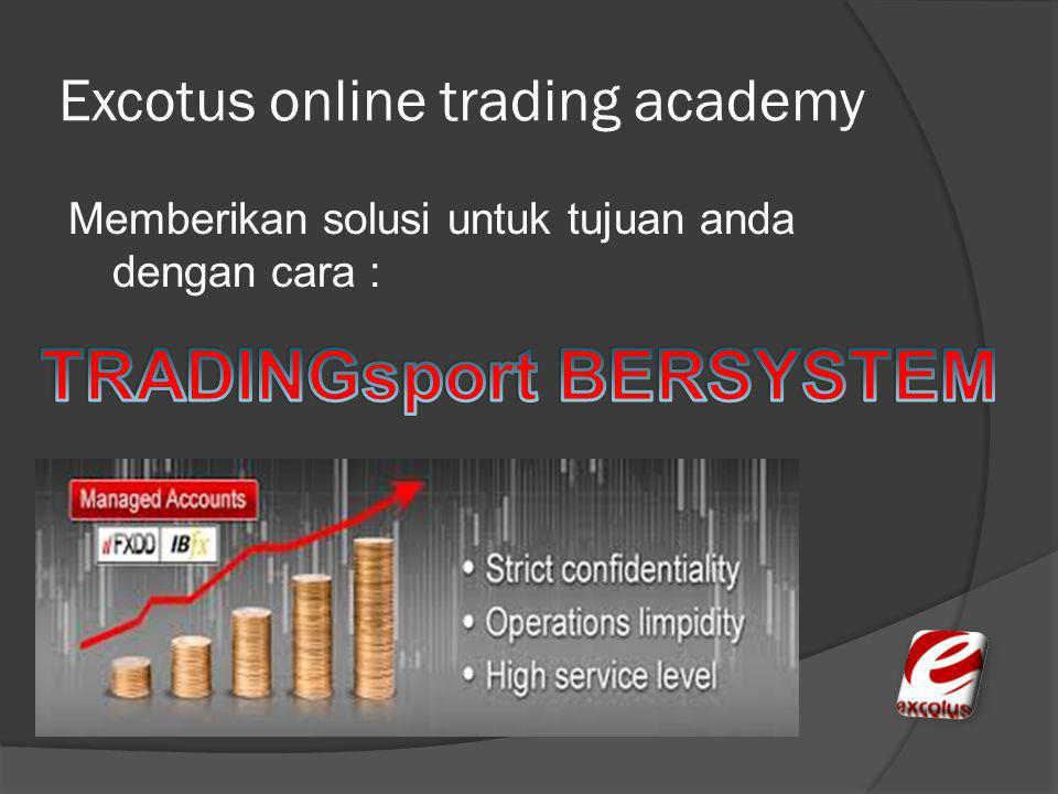 Excotus online trading academy Memberikan solusi untuk tujuan anda dengan cara :