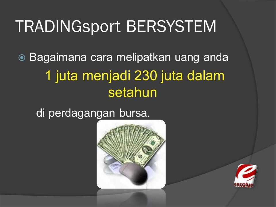 TRADINGsport BERSYSTEM  Bagaimana cara melipatkan uang anda 1 juta menjadi 230 juta dalam setahun di perdagangan bursa.