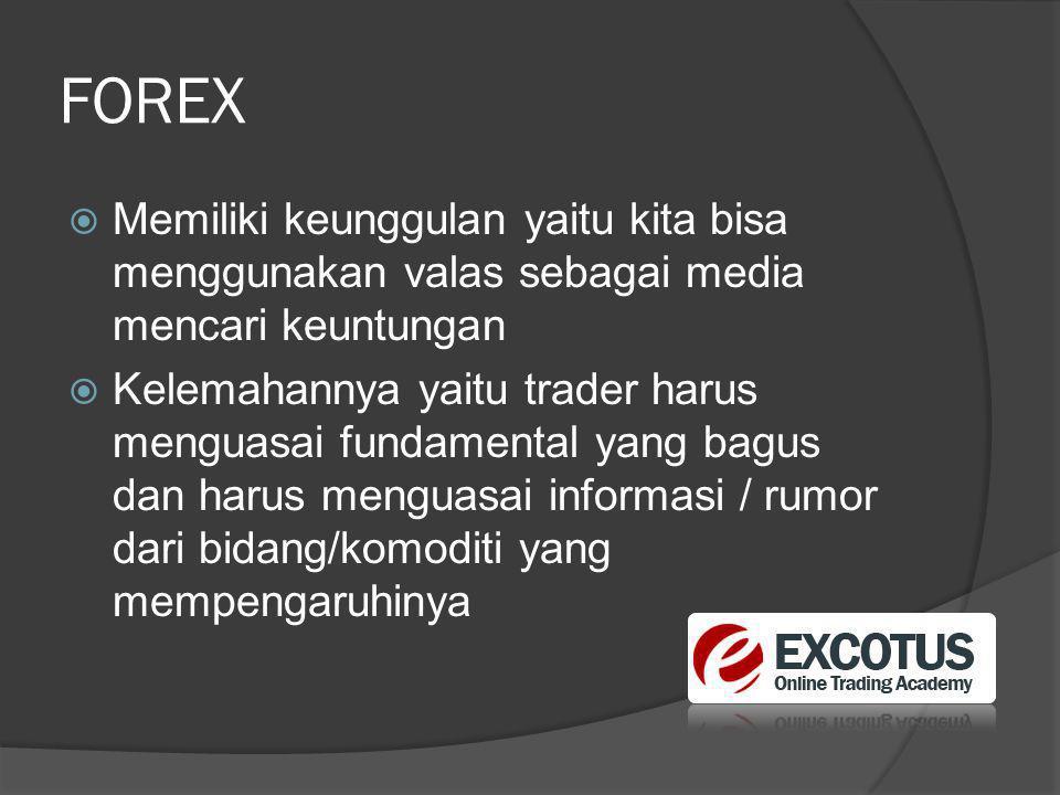 FOREX  Memiliki keunggulan yaitu kita bisa menggunakan valas sebagai media mencari keuntungan  Kelemahannya yaitu trader harus menguasai fundamental yang bagus dan harus menguasai informasi / rumor dari bidang/komoditi yang mempengaruhinya