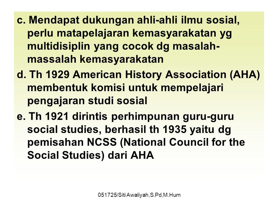 051725/Siti Awaliyah,S.Pd,M.Hum b. Ilmu Sosial masuk ke Amerika, diajarkan di sekolah dan diajarkan secara terpisah-pisah (sampai abad 19) c. Th 1912