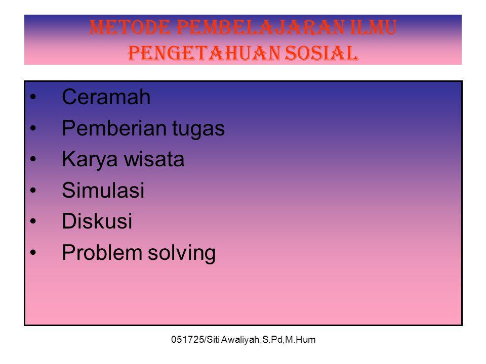051725/Siti Awaliyah,S.Pd,M.Hum SEJARAH LAHIRNYA IPS DI INDONESIA •Masuk Indonesia th 1967 Supartinah pakasi •Diterapkan pertama kali di SD Percobaan