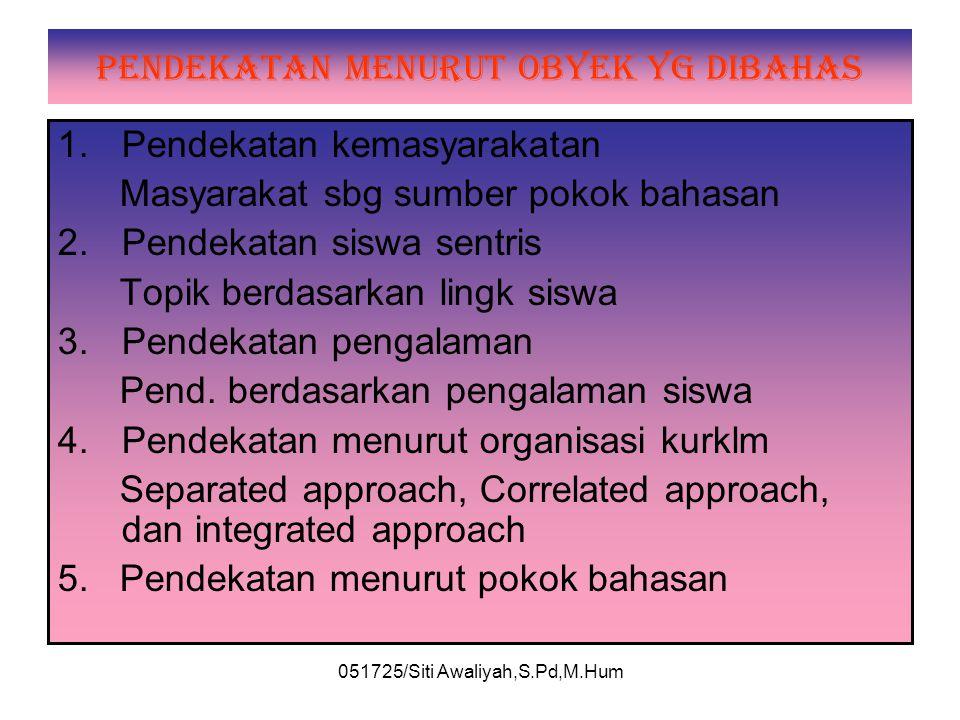 051725/Siti Awaliyah,S.Pd,M.Hum PENDEKATAN MENURUT STRUKTUR/DISIPLIN 1.Pendekatan Monodisiplin Materi pelajaran diorganisir murni pada salahsatu pelaj