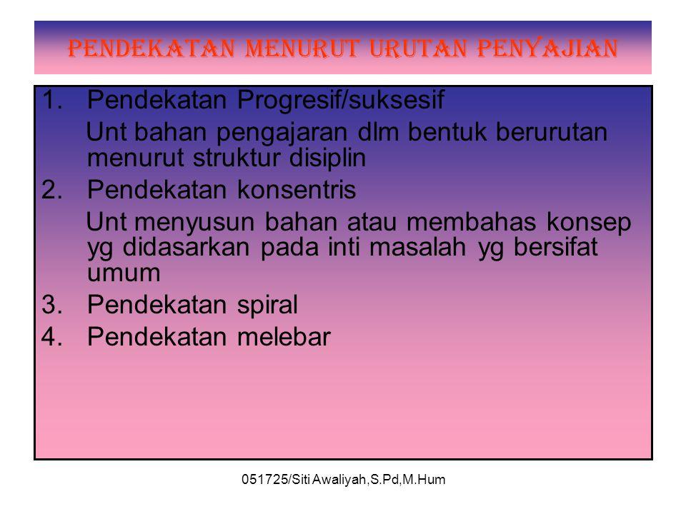 051725/Siti Awaliyah,S.Pd,M.Hum PENDEKATAN MENURUT POKOK BAHASAN 1.Pendekatan problema Membahas tipik yg bersifat problema, pelacakan 2.Pendekatan tem