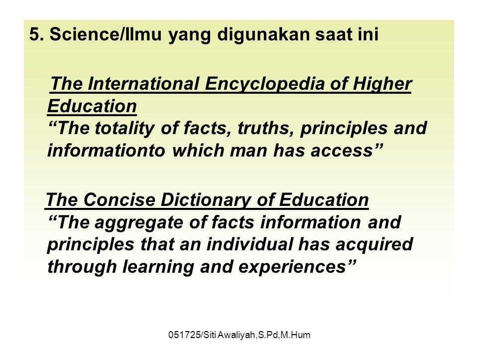 051725/Siti Awaliyah,S.Pd,M.Hum Fase perkembangan pengertian ilmu 1.Inggris Kuno, Science Apa saja yang dipelajari seseorang (Indrawi) 2.Science menga