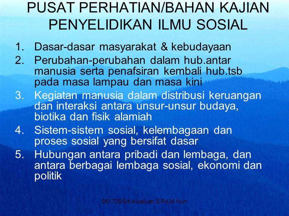 "051725/Siti Awaliyah,S.Pd,M.Hum The Liang Gie ""Ilmu yang menelaah semua gejala kemasyarakatan berupa kegiatan, perilaku dan peristiwa orang-orang deng"