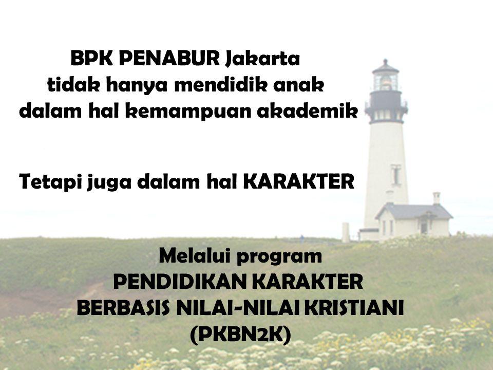 BPK PENABUR Jakarta tidak hanya mendidik anak dalam hal kemampuan akademik Tetapi juga dalam hal KARAKTER Melalui program PENDIDIKAN KARAKTER BERBASIS