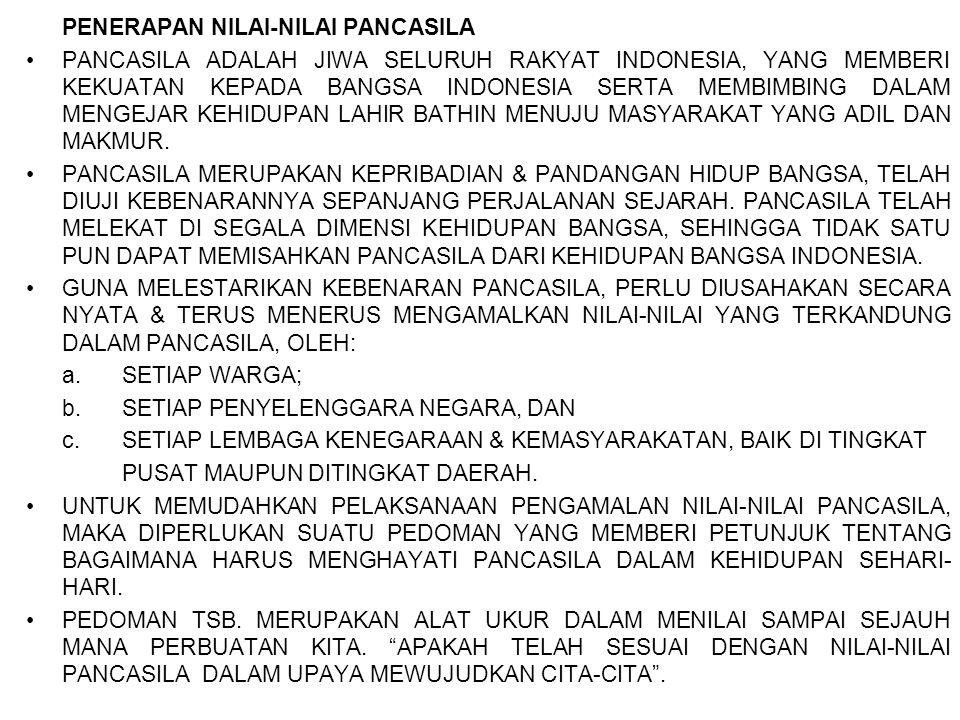 PENERAPAN NILAI-NILAI PANCASILA •PANCASILA ADALAH JIWA SELURUH RAKYAT INDONESIA, YANG MEMBERI KEKUATAN KEPADA BANGSA INDONESIA SERTA MEMBIMBING DALAM