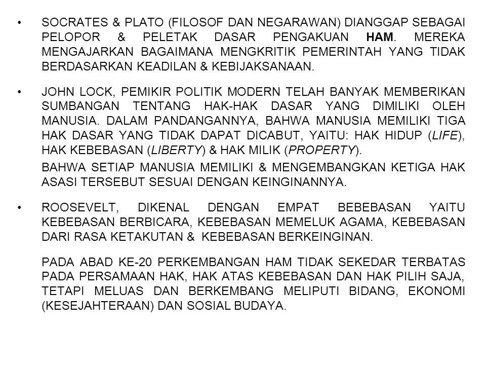 •SOCRATES & PLATO (FILOSOF DAN NEGARAWAN) DIANGGAP SEBAGAI PELOPOR & PELETAK DASAR PENGAKUAN HAM. MEREKA MENGAJARKAN BAGAIMANA MENGKRITIK PEMERINTAH Y
