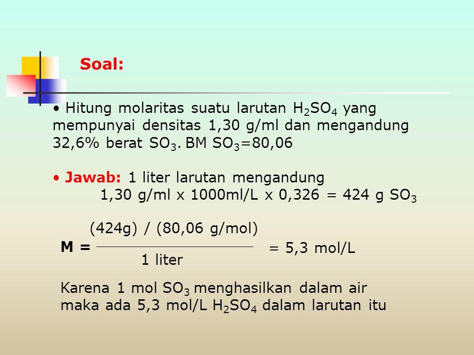 Molaritas (M) M = mol A Liter larutan = mmol A mL larutan M = mol V Untuk mencari gram zat terlarut: g = M x V x BM Konsentrasi Larutan