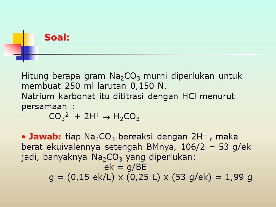 Normalitas (N) N = ek A Liter larutan = mek A mL larutan ek = gram Berat Ekuivalen N = ek V Untuk mencari gram zat terlarut: g = N x V x BE