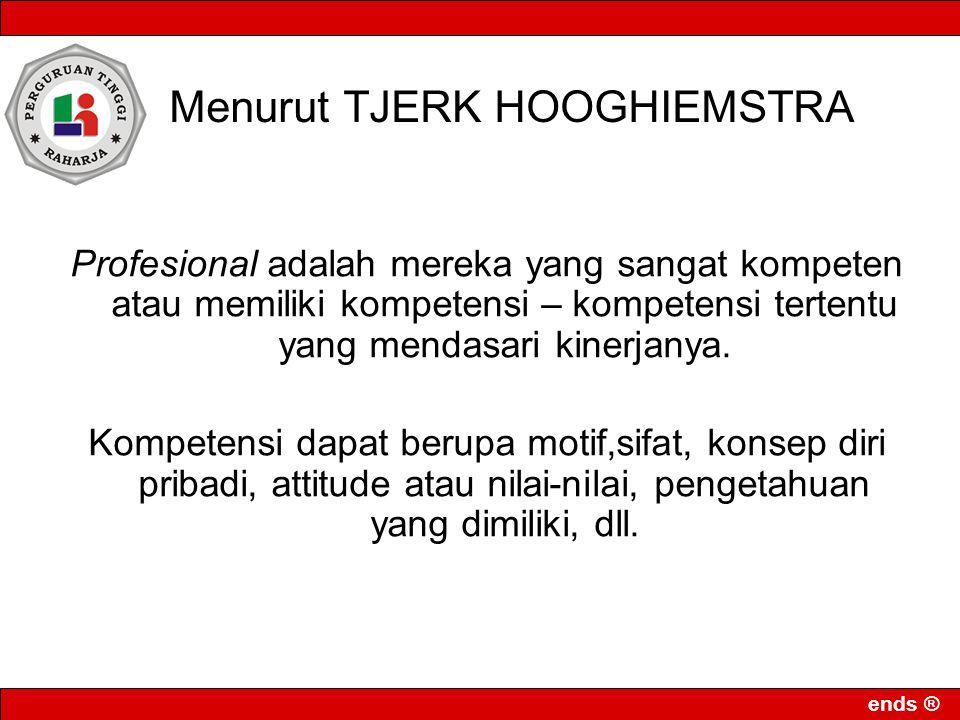 Menurut TJERK HOOGHIEMSTRA Profesional adalah mereka yang sangat kompeten atau memiliki kompetensi – kompetensi tertentu yang mendasari kinerjanya. Ko