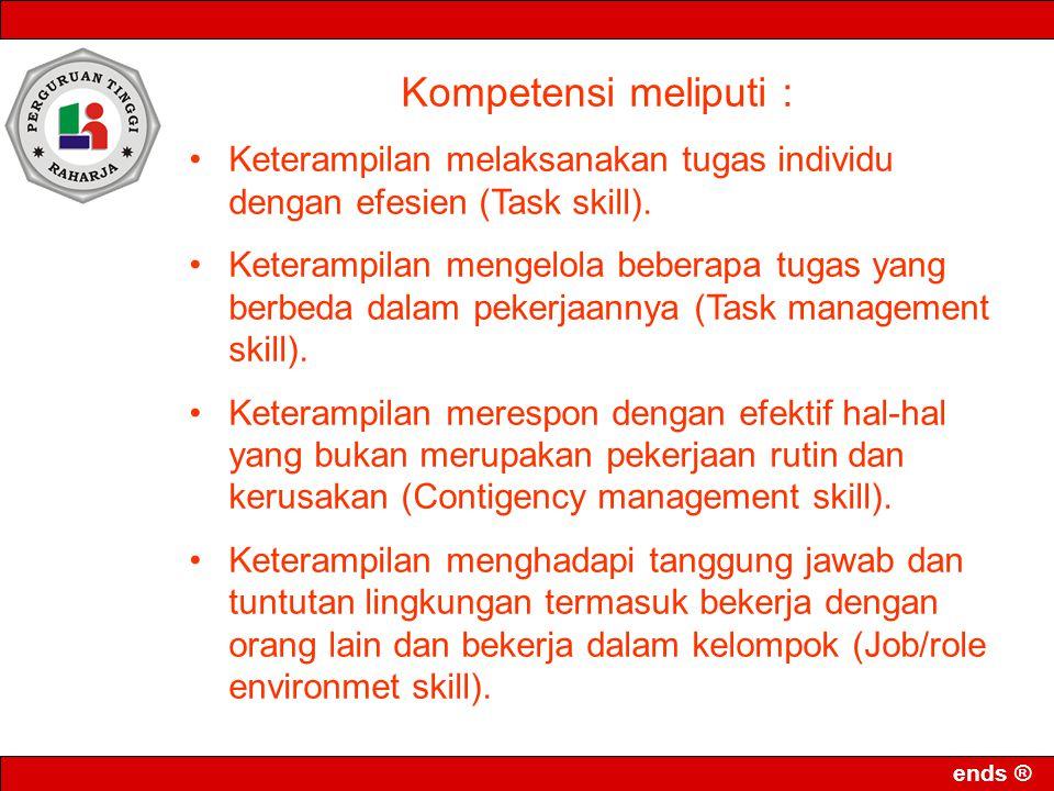 ends ® Kompetensi meliputi : •Keterampilan melaksanakan tugas individu dengan efesien (Task skill). •Keterampilan mengelola beberapa tugas yang berbed