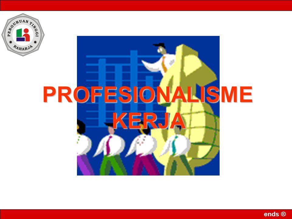 ends ® Profesionalisme merupakan suatu tingkah laku, suatu tujuan atau suatu rangkaian kwalitas yang menandai atau melukiskan coraknya suatu profesi .