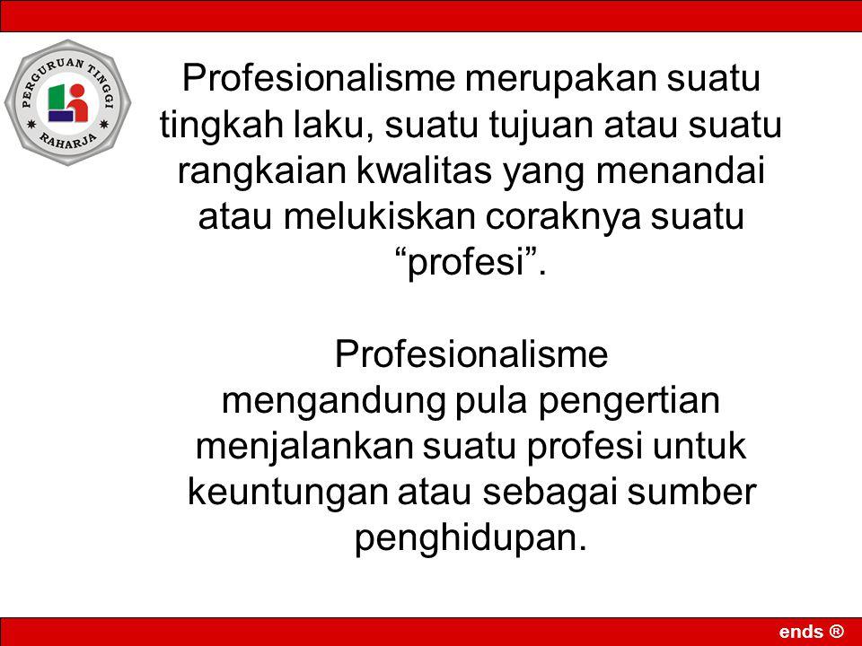 """ends ® Profesionalisme merupakan suatu tingkah laku, suatu tujuan atau suatu rangkaian kwalitas yang menandai atau melukiskan coraknya suatu """"profesi"""""""