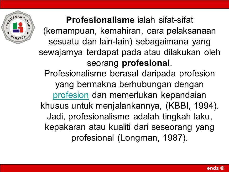 ends ® Profesionalisme ialah sifat-sifat (kemampuan, kemahiran, cara pelaksanaan sesuatu dan lain-lain) sebagaimana yang sewajarnya terdapat pada atau