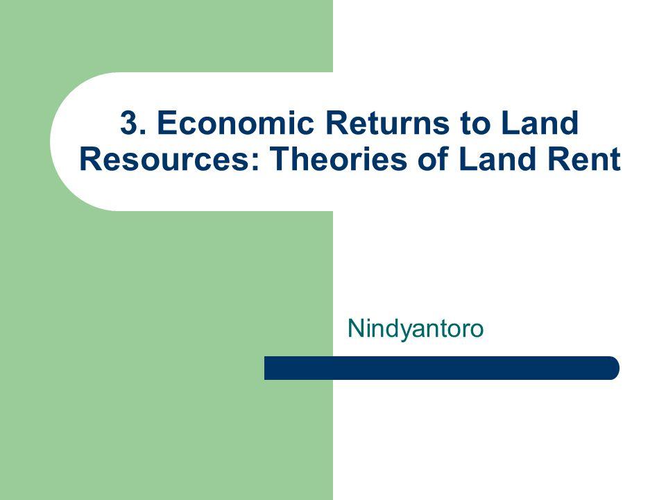 3. Economic Returns to Land Resources: Theories of Land Rent Nindyantoro