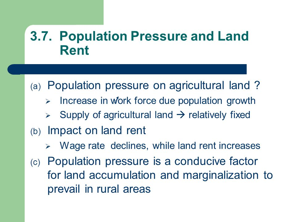 3.7. Population Pressure and Land Rent (a) Population pressure on agricultural land ?  Increase in work force due population growth  Supply of agric