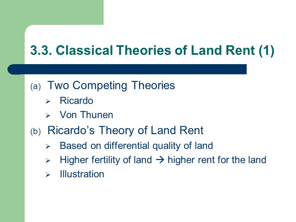 3.3. Classical Theories of Land Rent (1) (a) Two Competing Theories  Ricardo  Von Thunen (b) Ricardo's Theory of Land Rent  Based on differential q