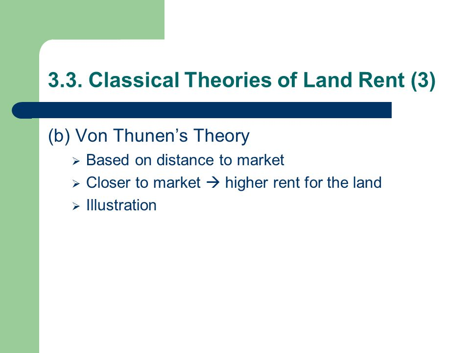 3.3. Classical Theories of Land Rent (3) (b) Von Thunen's Theory  Based on distance to market  Closer to market  higher rent for the land  Illustr