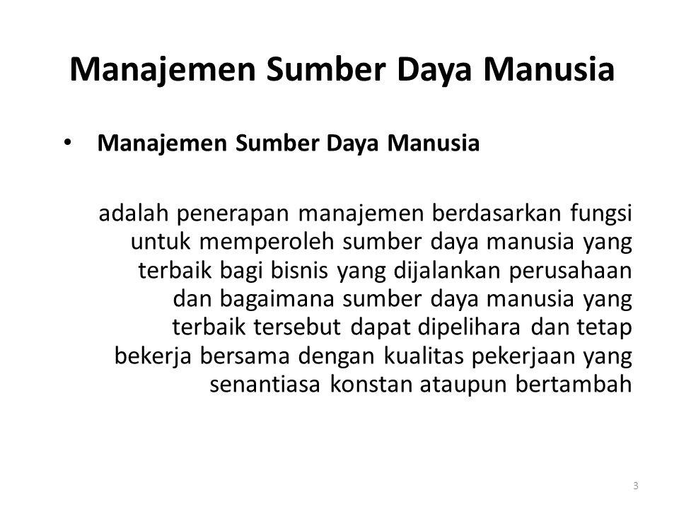 3 Manajemen Sumber Daya Manusia • Manajemen Sumber Daya Manusia adalah penerapan manajemen berdasarkan fungsi untuk memperoleh sumber daya manusia yan