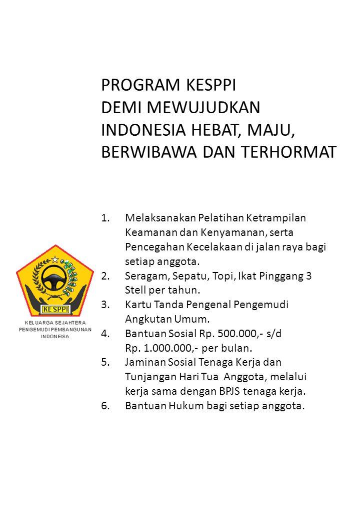 PROGRAM KESPPI DEMI MEWUJUDKAN INDONESIA HEBAT, MAJU, BERWIBAWA DAN TERHORMAT 1.Melaksanakan Pelatihan Ketrampilan Keamanan dan Kenyamanan, serta Pencegahan Kecelakaan di jalan raya bagi setiap anggota.