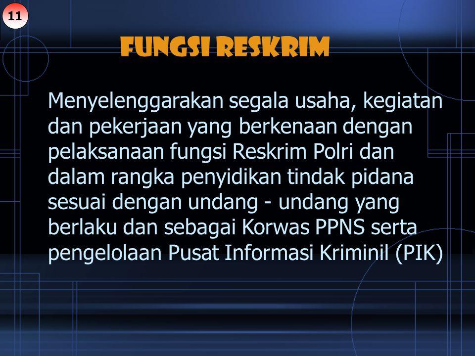 Menyelenggarakan segala usaha, kegiatan dan pekerjaan yang berkenaan dengan pelaksanaan fungsi Reskrim Polri dan dalam rangka penyidikan tindak pidana