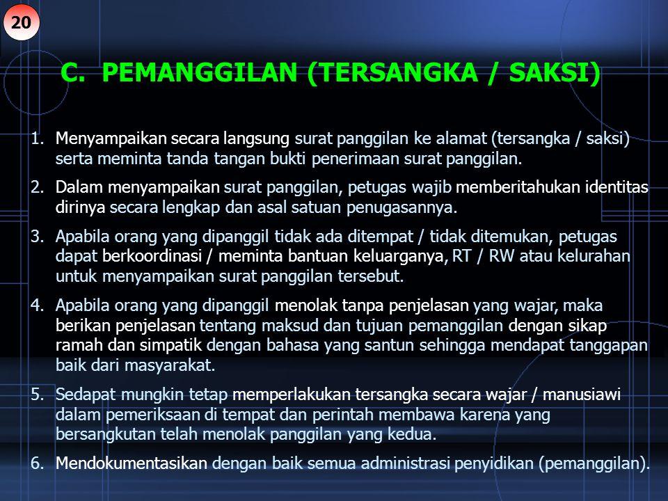 C. PEMANGGILAN (TERSANGKA / SAKSI) 1.Menyampaikan secara langsung surat panggilan ke alamat (tersangka / saksi) serta meminta tanda tangan bukti pener
