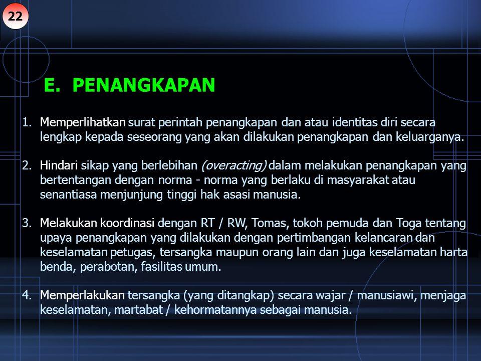 E. PENANGKAPAN 1.Memperlihatkan surat perintah penangkapan dan atau identitas diri secara lengkap kepada seseorang yang akan dilakukan penangkapan dan