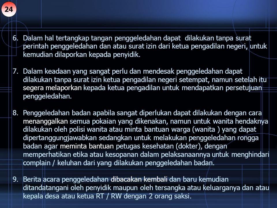6.Dalam hal tertangkap tangan penggeledahan dapat dilakukan tanpa surat perintah penggeledahan dan atau surat izin dari ketua pengadilan negeri, untuk