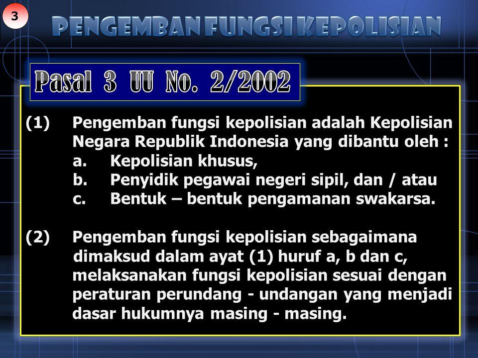 (1)Pengemban fungsi kepolisian adalah Kepolisian Negara Republik Indonesia yang dibantu oleh : a.Kepolisian khusus, b.Penyidik pegawai negeri sipil, d