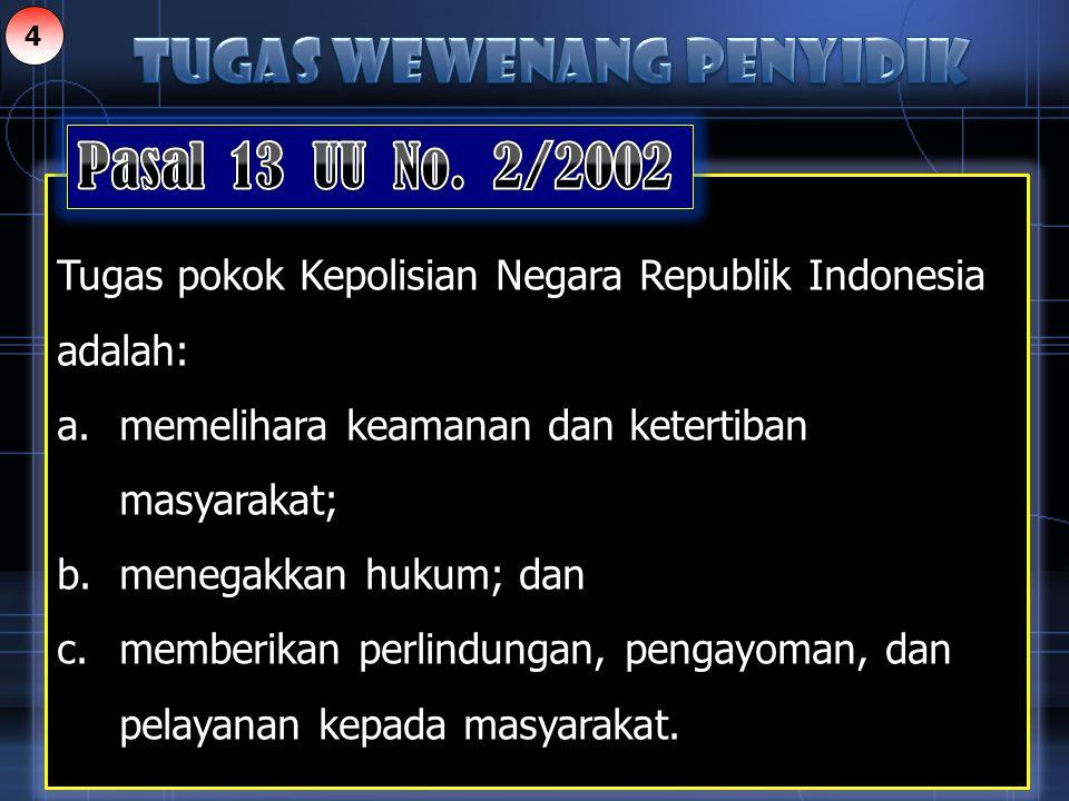 Tugas pokok Kepolisian Negara Republik Indonesia adalah: a. memelihara keamanan dan ketertiban masyarakat; b. menegakkan hukum; dan c. memberikan perl