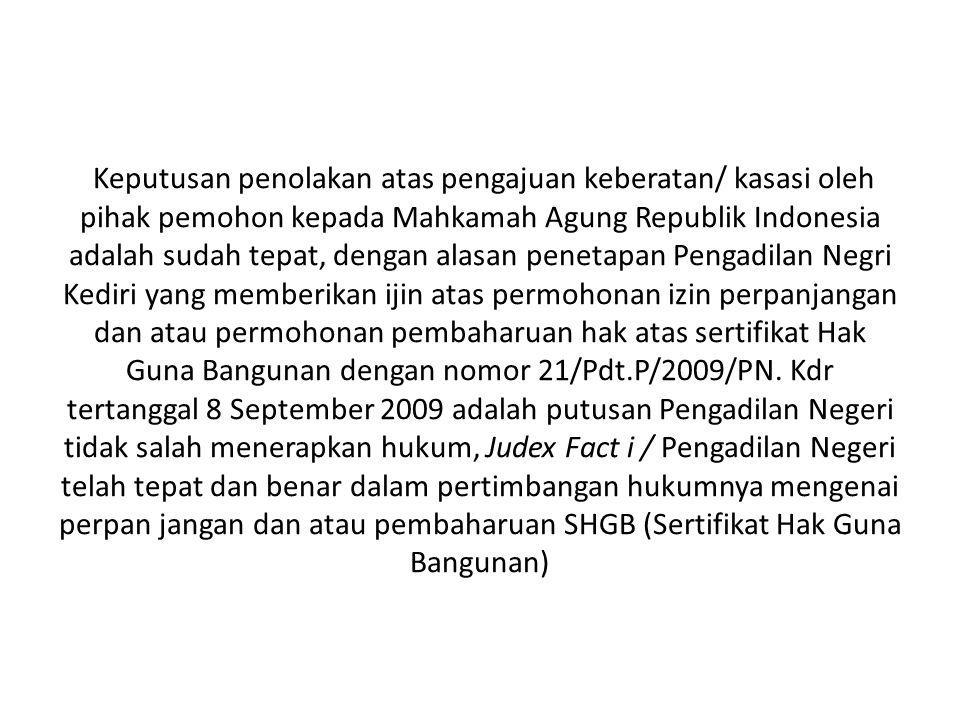 Keputusan penolakan atas pengajuan keberatan/ kasasi oleh pihak pemohon kepada Mahkamah Agung Republik Indonesia adalah sudah tepat, dengan alasan pen