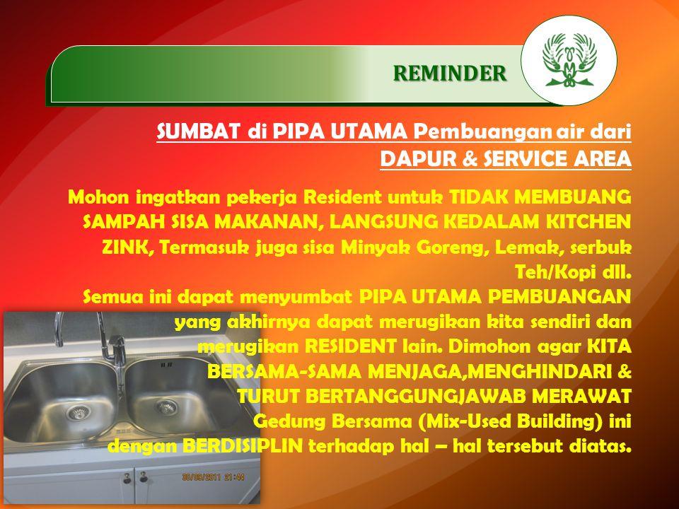 .…………… REMINDER. SUMBAT di PIPA UTAMA Pembuangan air dari DAPUR & SERVICE AREA Mohon ingatkan pekerja Resident untuk TIDAK MEMBUANG SAMPAH SISA MAKANA