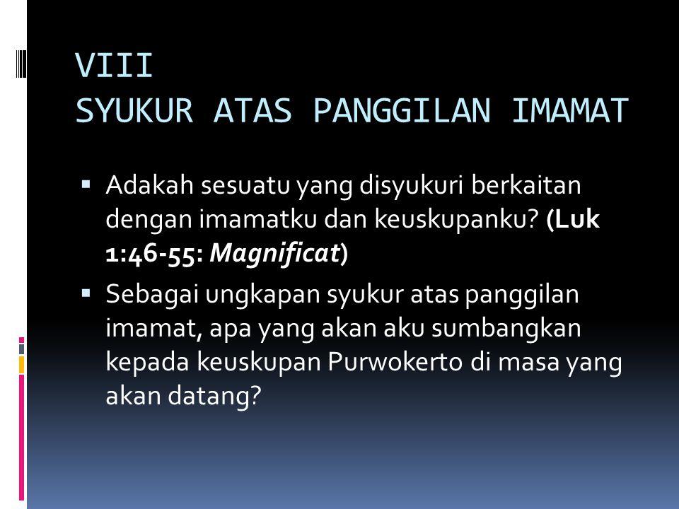 VIII SYUKUR ATAS PANGGILAN IMAMAT  Adakah sesuatu yang disyukuri berkaitan dengan imamatku dan keuskupanku.