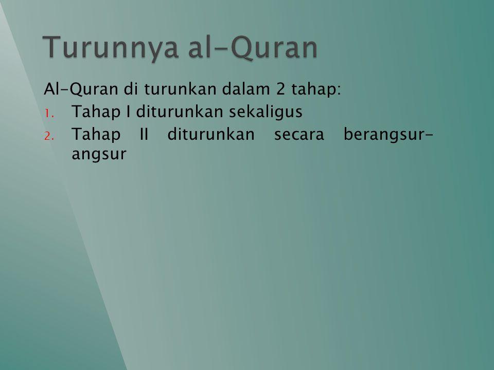 Al-Quran di turunkan dalam 2 tahap: 1.Tahap I diturunkan sekaligus 2.