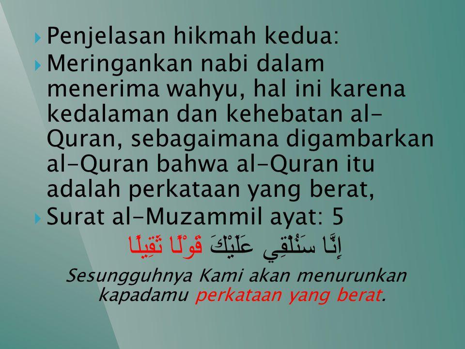  Penjelasan hikmah kedua:  Meringankan nabi dalam menerima wahyu, hal ini karena kedalaman dan kehebatan al- Quran, sebagaimana digambarkan al-Quran