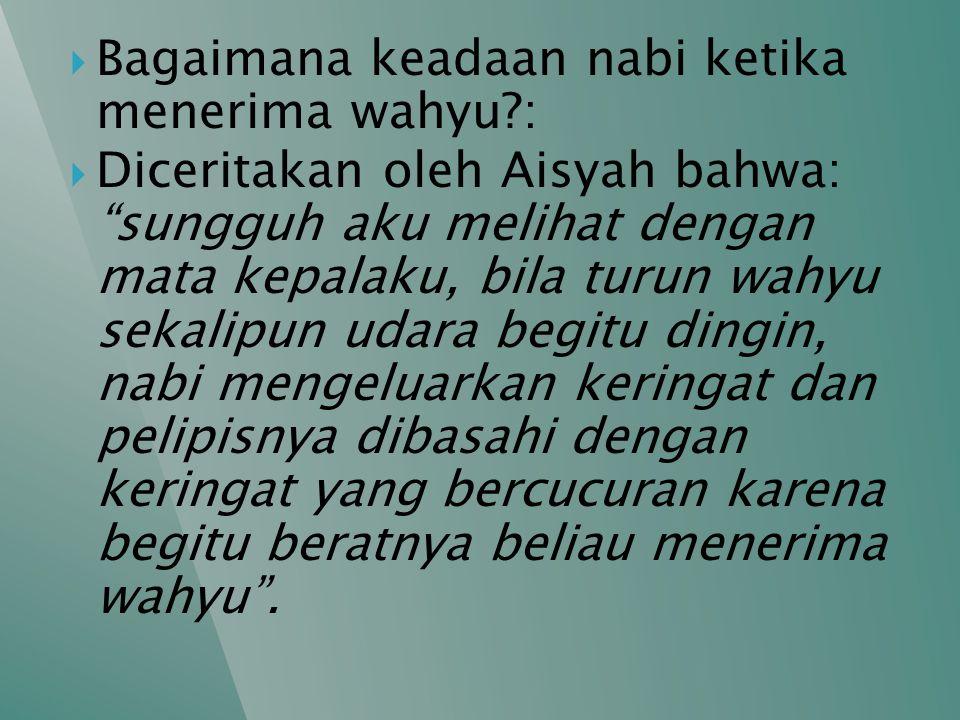 """ Bagaimana keadaan nabi ketika menerima wahyu?:  Diceritakan oleh Aisyah bahwa: """"sungguh aku melihat dengan mata kepalaku, bila turun wahyu sekalipu"""