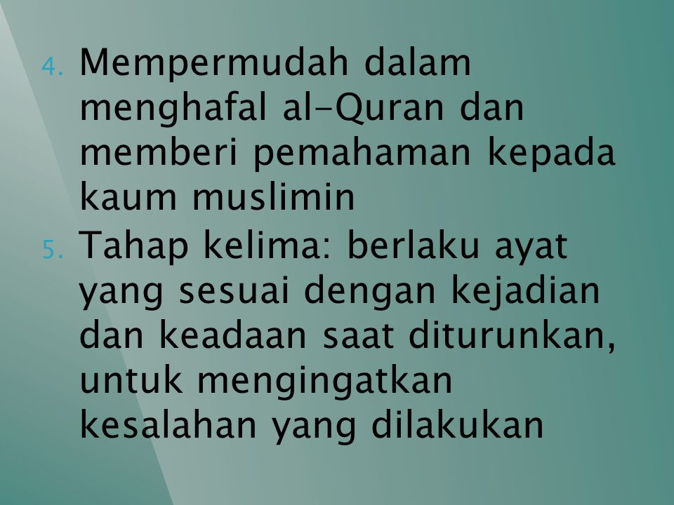 4. Mempermudah dalam menghafal al-Quran dan memberi pemahaman kepada kaum muslimin 5. Tahap kelima: berlaku ayat yang sesuai dengan kejadian dan keada