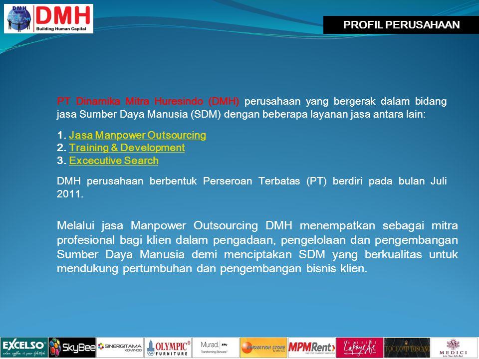 PROFIL PERUSAHAAN PT Dinamika Mitra Huresindo (DMH) perusahaan yang bergerak dalam bidang jasa Sumber Daya Manusia (SDM) dengan beberapa layanan jasa antara lain: 1.