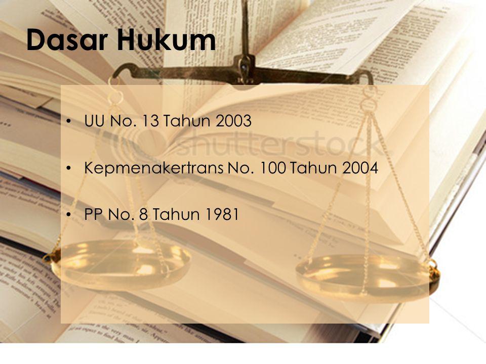 • UU No. 13 Tahun 2003 • Kepmenakertrans No. 100 Tahun 2004 • PP No. 8 Tahun 1981 Dasar Hukum