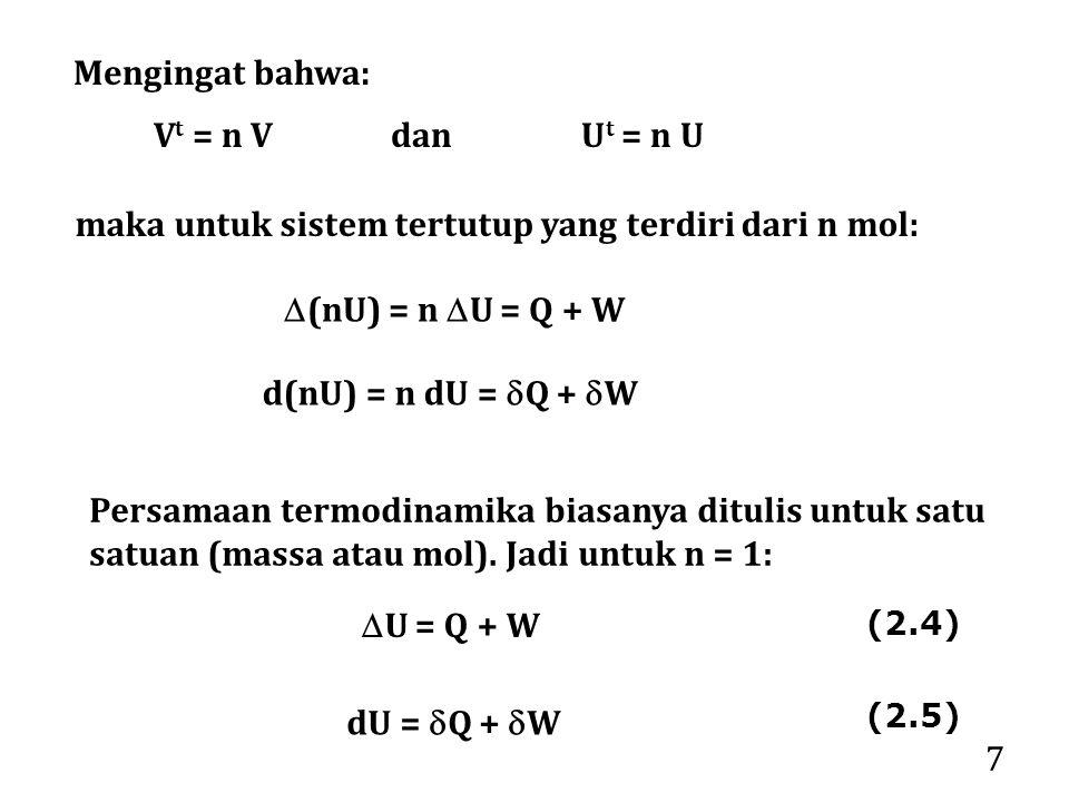 7 Persamaan termodinamika biasanya ditulis untuk satu satuan (massa atau mol).