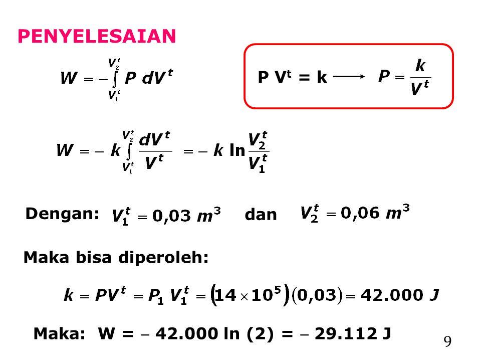 9 PENYELESAIAN P V t = k Dengan: Maka: W =  42.000 ln (2) =  29.112 J dan Maka bisa diperoleh: