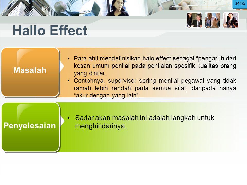 Hallo Effect •Para ahli mendefinisikan halo effect sebagai pengaruh dari kesan umum penilai pada penilaian spesifik kualitas orang yang dinilai.