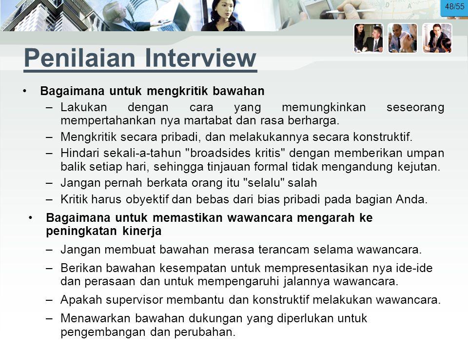 Penilaian Interview •Bagaimana untuk mengkritik bawahan –Lakukan dengan cara yang memungkinkan seseorang mempertahankan nya martabat dan rasa berharga.